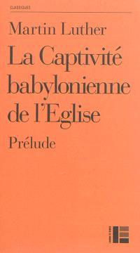 La captivité babylonienne de l'Eglise : prélude (1520)