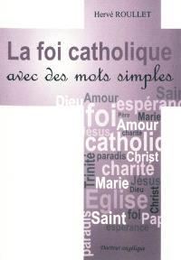 La foi catholique avec des mots simples