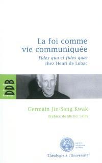 La foi comme vie communiquée : le rapport entre la fides qua et la fides quae chez Henri de Lubac