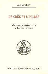 Le créé et l'incréé : Maxime le Confesseur et Thomas d'Aquin : aux sources de la querelle palamienne