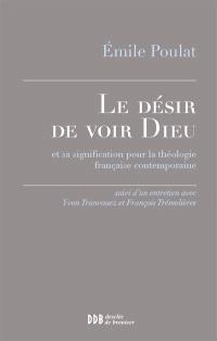 Le désir de voir Dieu : et sa signification pour la théologie française contemporaine : suivi d'un entretien avec Yvon Tranvouez et François Trémolières