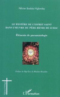 Le mystère de l'Esprit Saint dans l'oeuvre du Père Henri de Lubac : éléments de pneumatologie