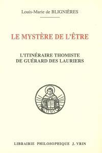 Le mystère de l'être : l'itinéraire thomiste de Guérard des Lauriers : avec la traduction de tous les textes où saint Thomas traite de la nature de l'être