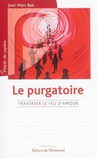Le purgatoire : traverser le feu d'amour