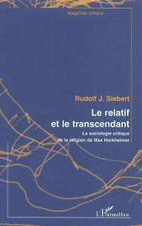 Le relatif et le transcendant : la sociologie critique de la religion de Max Horkheimer
