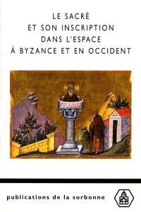Le sacré et son inscription dans l'espace à Byzance et en Occident : études comparées