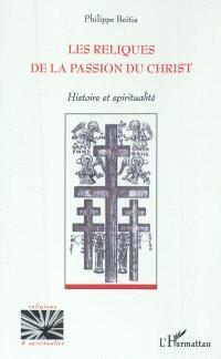 Les reliques de la Passion du Christ : histoire et spiritualité