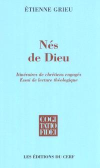 Nés de Dieu : itinéraires de chrétiens engagés, essai de lecture théologique