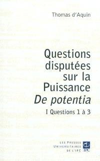Questions disputées sur la puissance : De potentia. Volume 1, Questions 1 à 3