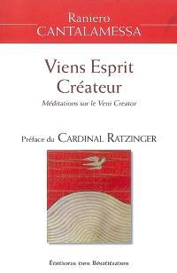 Viens Esprit créateur : méditations sur le Veni creator