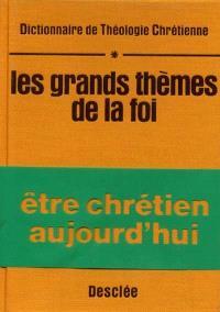 Dictionnaire de théologie chrétienne. Volume 1, Les grands thèmes de la foi