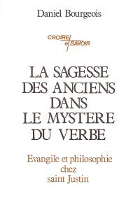 La sagesse des anciens dans le mystère du verbe : évangile et philosophie chez saint Justin, philosophe et martyr