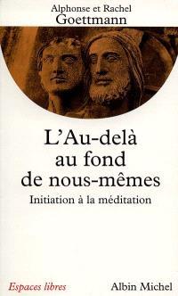 L'au-delà au fond de nous-mêmes : initiation à la méditation