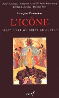L'icône, objet d'art ou objet de culte ? : actes du colloque de Vézelay, 25-27 août 2000