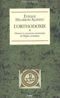 L'orthodoxie. Volume 1, Histoire et structures canoniques de l'Eglise orthodoxe