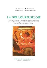 La Douloureuse joie : aperçus sur le prière personnelle de l'Orient chrétien