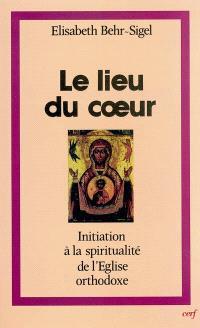 Le lieu du coeur : initiation à la spiritualité de l'Eglise orthodoxe. La Puissance du nom : la prière de Jésus dans la spiritualité orthodoxe