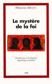 Le mystère de la foi : introduction à la théologie dogmatique orthodoxe