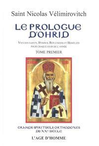 Le prologue d'Ohrid : vies des saints, hymnes, réflexions, thèmes de contemplation et homélies pour chaque jour de l'année. Volume 1, Janvier à avril