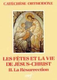 Les Fêtes et la vie de Jésus-Christ. Volume 2, La Résurrection
