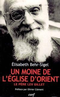 Lev Gillet, un moine de l'Eglise d'Orient : un libre croyant universaliste, évangélique et mystique