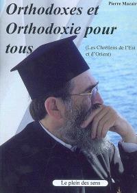 Orthodoxes et orthodoxie pour tous (les chrétiens de l'Est et d'Orient)