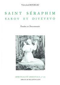 Saint Séraphin, Sarov et Divéyévo, étude et documents : suivi d'une étude sur un fragment inédit des récits d'un pélerin russe