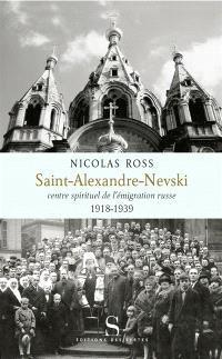 Saint-Alexandre-Nevski : centre spirituel de l'émigration russe