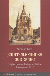 Saint-Alexandre-sur-Seine : l'Eglise russe de Paris et ses fidèles des origines à 1917