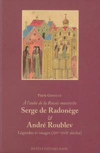 Serge de Radonège & André Roublev : à l'aube de la Russie moscovite : légendes et images (XIVe-XVIIe siècles)