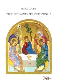 Tous les saints de l'orthodoxie : calendrier des saints d'Orient et d'Occident