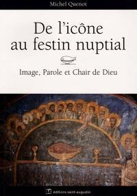 De l'icône au festin nuptial : image, parole et chair de Dieu