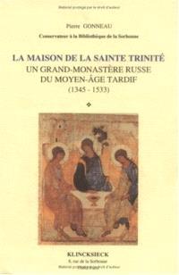 La Maison de la Sainte Trinité : un grand monastère russe du Moyen Age tardif, 1345-1533