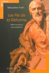 Les fils de la Réforme : idées reçues sur les protestants