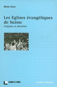 Les églises évangéliques de Suisse : origines et identités