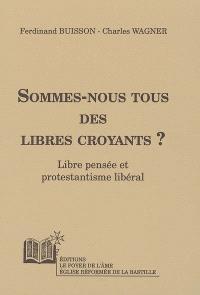 Sommes-nous tous des libres croyants ? : libre pensée et protestantisme libéral