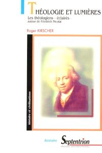 Théologie et lumières : les théologiens éclairés autour de la revue de Friedrich Nicolai, Allgemeine deutsche Bibliothek (1765-1792)