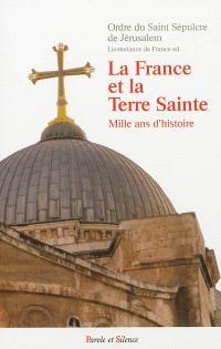 La France et la Terre sainte : mille ans d'histoire