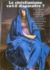 Le christianisme va-t-il disparaître ? : actes de la Xe Université d'été de Renaissance catholique, Montreuil Bellay, juillet 2001
