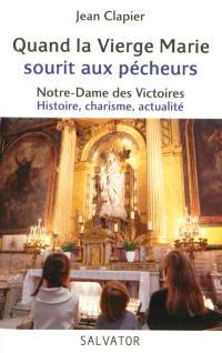 Quand la Vierge Marie sourit aux pécheurs : Notre-Dame des Victoires, histoire, charisme, actualité