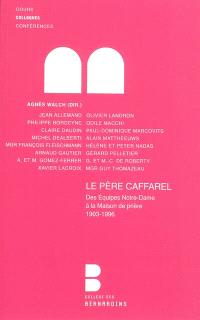 Le père Caffarel : des équipes Notre-Dame à la maison de prière, 1903-1996 : colloque placé sous le patronage du cardinal André Vingt-Trois, archevêque de Paris, Collège des Bernardins, 3 et 4 décembre 2010