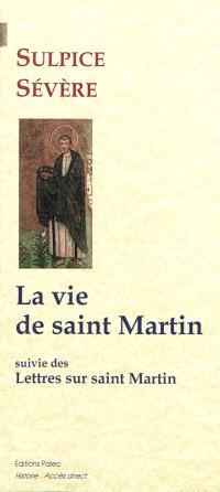 La vie de saint Martin; Suivi de Lettres sur saint Martin