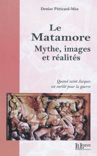 Le matamore : mythe, images et réalités. Suivi de La geste de Béranger de Landore