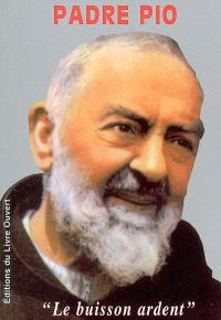 Padre Pio : le buisson ardent