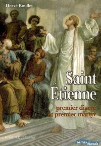 Saint Etienne, premier diacre et premier martyr : sa présence auprès de sainte Geneviève, à l'église Saint-Etienne-du-Mont de Paris