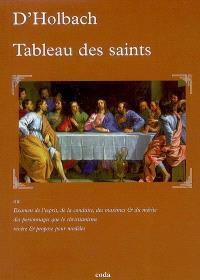 Le tableau des saints ou Examen de l'esprit, de la conduite, des maximes & du mérite des personnages que le christianisme révère & propose pour modèles