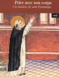 Prier avec son corps : à la manière de saint Dominique
