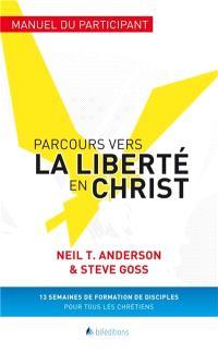 Parcours vers la liberté en Christ : manuel du participant : 13 semaines de formation de disciples pour tous les chrétiens