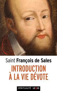 Introduction à la vie dévote : mise en français contemporain : une initiation pratique à la vie spirituelle