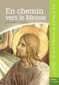 En chemin vers le Messie, Jésus le Christ : cahier jeune : collège 1, 11-12 ans